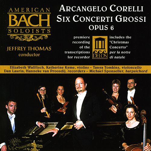 CORELLI, A.: Concerti Grossi, Op. 6, Nos. 1, 3, 4, 7, 8 and 12 (American Bach Soloists, Thomas) by Jeffrey Thomas