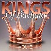 Kings of Bachata, Vol. 2 by Various Artists