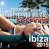 Todd Terry Presents Inhouse Sessions Ibiza 2015 by Various Artists