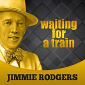Waiting For A Train by Jimmie Rodgers