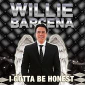 I Gotta Be Honest by Willie Barcena