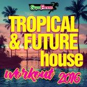 Tropical & Future House Workout 2016 - EP de Various Artists