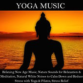 Yoga Music - Relaxing New Age Music, Nature Sounds for Relaxation & Meditation, Natural White Noises to Calm Down and Reduce Stress with Yoga & Pilates, Stress Relief by Yoga Music