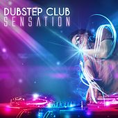 Dubstep Club Sensation by Various Artists