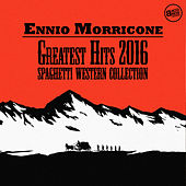 Ennio Morricone Greatest Hits 2016 - Spaghetti Western Collection by Ennio Morricone