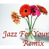 Jazz For Your Remix de Various Artists