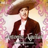 Antonio Aguilar - Sus Grandes Éxitos, Vol. 1 de Antonio Aguilar