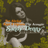I've Always Kept A Unicorn - The Acoustic Sandy Denny by Sandy Denny