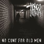 No Cunt for Old Men by Mongo Ninja
