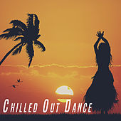 Chilled Out Dance by Various Artists