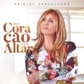 Meu Coração é Teu Altar by Shirley Carvalhaes