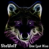 One Last Kiss by She Wolf