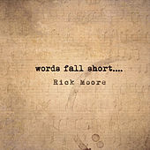 Words Fall Short by Rick Moore