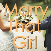 Marry That Girl by Various Artists