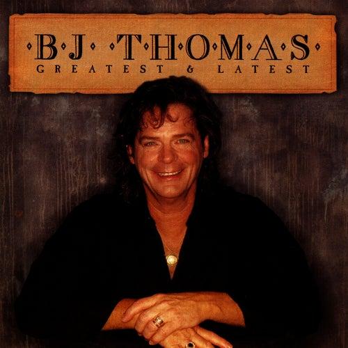 Greatest & Latest by B.J. Thomas