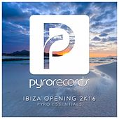 Ibiza Opening 2K16 (Pyro Essentials) by Various Artists