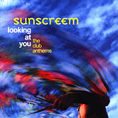 Looking At You: The Club Anthems by Sunscreem