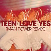 Love Yes (Man Power Remix) by TEEN
