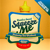 Squeeze Me (feat. Ben Westbeech) - EP by Kraak & Smaak
