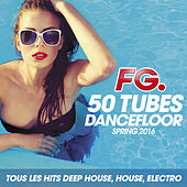 50 Tubes Dancefloor Spring 2016 by FG (Tous les Hits Deep House, House, Electro) de Various Artists
