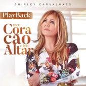 Meu Coração é Teu Altar (Playback) by Shirley Carvalhaes