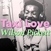 Taxi Love by Wilson Pickett