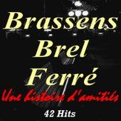 Brassens, Brel, Ferré (Une histoire d'amitiés) [42 Hits] de Various Artists