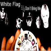 Don't Bring Me by White Flag