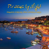 Piraeus by Night: Piraeus Syrtaki and Other Stories by Various Artists