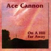 On a Hill Far Away de Ace Cannon
