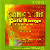 Canadian Folk Songs For Young Voices (SA and SATB), Vol. 2 by Craig Cassils