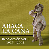 La Coleccion 1935-2005, Vol. 1 de Araca La Cana