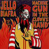 Machine Gun In The Clown's Hand: Spoken Word... by Jello Biafra
