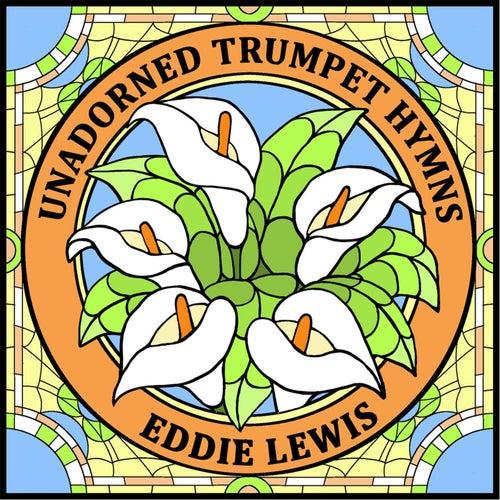 Unadorned Trumpet Hymns by Eddie Lewis