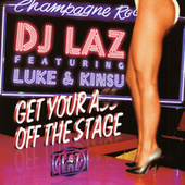 Get Your Ass Off Stage by DJ Laz