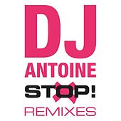 Stop! (The Remixes) von DJ Antoine
