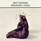 Breaking Good by Milt Jackson