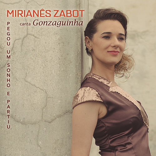 Mirianês Zabot Canta Gonzaguinha - Pegou um Sonho e Partiu de Mirianês Zabot