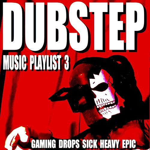 Dubstep Music Playlist 3: Gaming Drops Sick Heavy Epic by Blue Claw Philharmonic