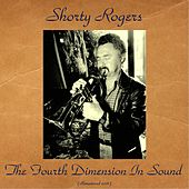 The Fourth Dimension In Sound (Remastered 2016) di Shorty Rogers