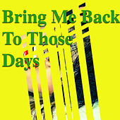 Bring Me Back To Those Days by Various Artists