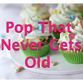 Pop That Never Gets Old von Various Artists