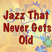 Jazz That Never Gets Old by Various Artists