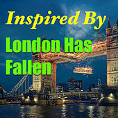 Inspired By ''London Has Fallen'' de Various Artists