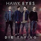 Die Trying by The Hawkeyes