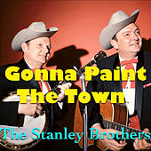 Gonna Paint The Town von The Stanley Brothers