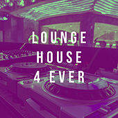 Lounge House 4 Ever by Various Artists