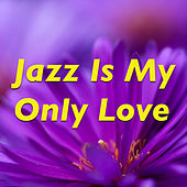 Jazz Is My Only Love de Various Artists