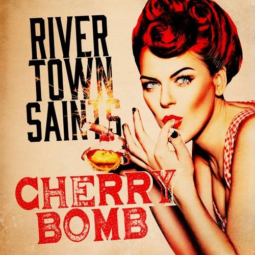 Cherry Bomb by River Town Saints