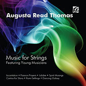 Augusta Read Thomas: Music for Strings by Various Artists
